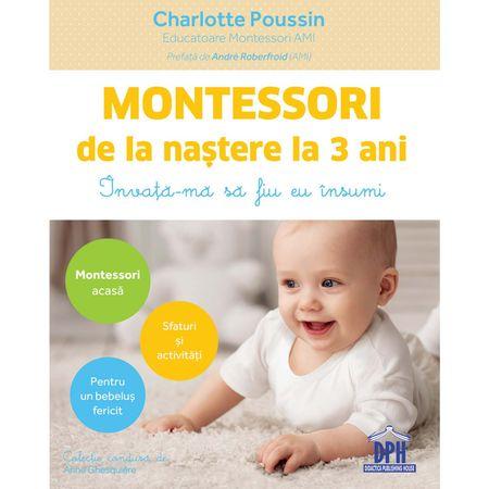 Montessori de la naștere la 3 ani - Charlotte Poussin, carte educativa, activitati montessori, carte montessori copii mici, dph, reducere