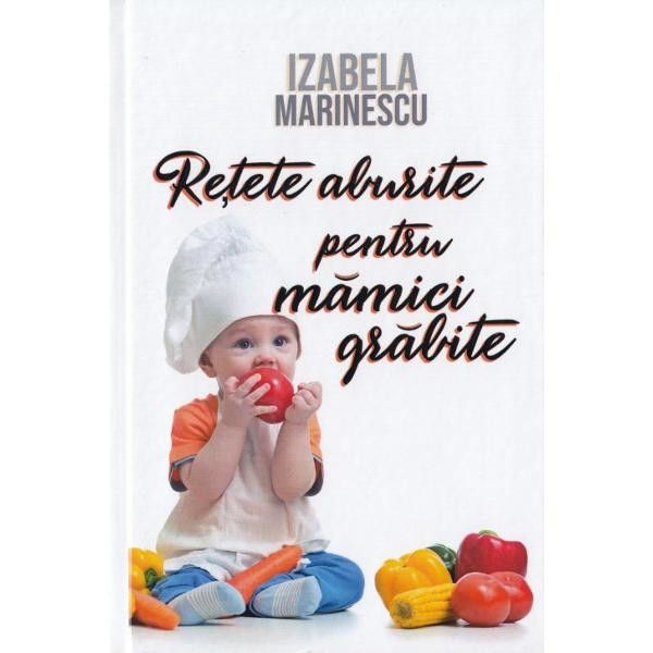 Rețete aburite pentru mămici grăbite – Izabela Marinescu, diversificarea bebelusului, retete bebe, carte retete copii, retete sanatoase copii, izabela marinescu
