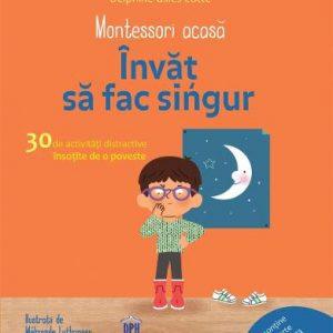 Montessori acasă – Învăț să fac singur – Delphine Gilles Cotte