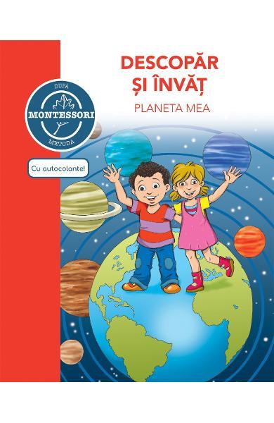 Descopăr și învăț planeta mea, după metoda Montessori, Didactica Publishing House, dph, cosmos montessori, materiale montessori copii, carte autocolante planete