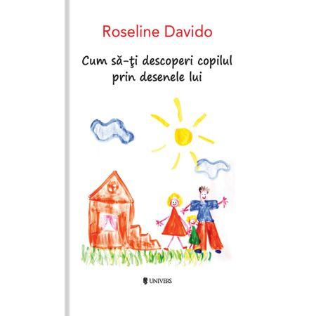 Cum să-ți descoperi copilul prin desenele lui - Roseline Davido, editura univers, parenting help, intelege-ti copilul, idee cadou parinti