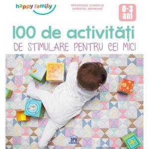 100 de Activități de Stimulare Pentru Cei Mici 0-3 ani