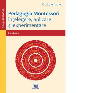 Pedagogia Montessori – Intelegere, aplicare si experimentare – Eva Schumacher