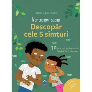 Montessori acasa – Descopera cele cinci simturi, Delphine Gilles Cotte