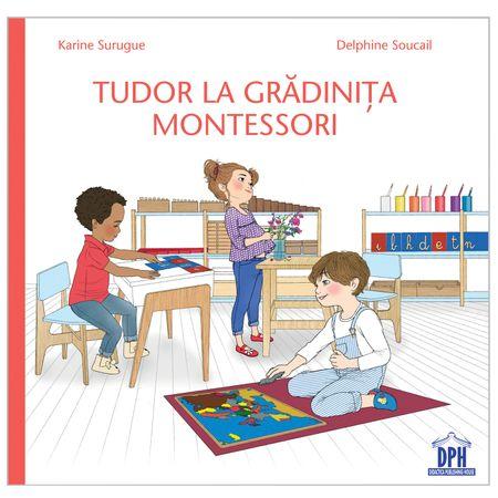 Tudor la Gradinita Montessori, Karine Surugue, Delphine Soucail, grdinita montessori, educatia montessori, carte despre gradinita montessori, dph, carte educativa, carte gradinita