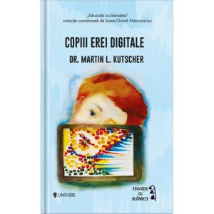 Copiii erei digitale – Martin L. Kutscher