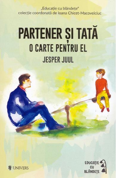 Partener si tata - Jesper Juul, carte pentru tata, colectia educatie cublandete, editura univers, carte desvoltare personala parinti