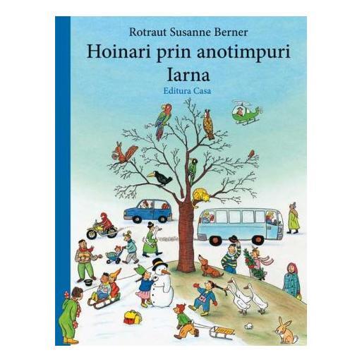 Hoinari prin anotimpuri - Iarna, Rotraut Susanne Berner, editura casa, colectia hoinari prin anotimpuri, carti copii, carti educative, carti ilustrate