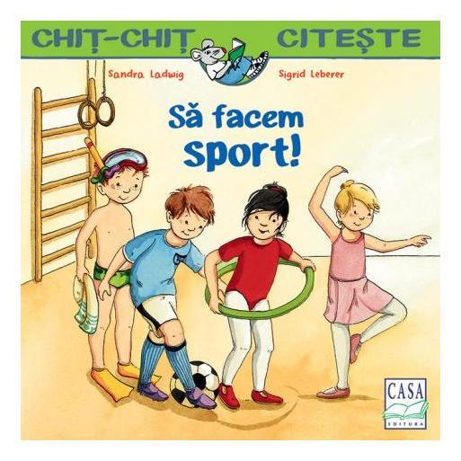 Să facem sport! - Colecția Chit-Chiț , editura casa, sportul la scoala, chit chit citeste sa facem sport, carti educative copii
