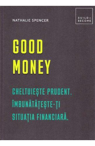 Good money - Nathalie Spencer, imbunatateste-ti situatia financiara, cheltuieli cumpatate, intelege strategiile de marketing, psihologia din spatele preturilor, carte de educatie financiara adulti, editura dph