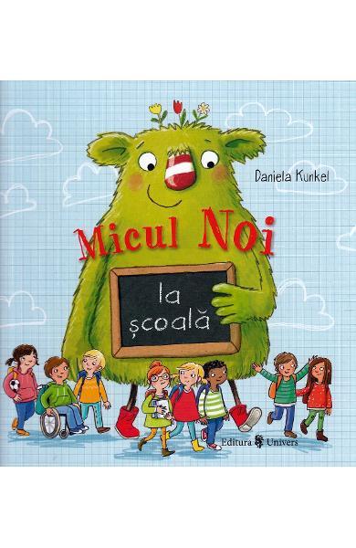 Micul Noi la scoala - Daniela Kunkel, copii rautaciosi la scoala, rautati intre copii, carte educativa copii, editura univers