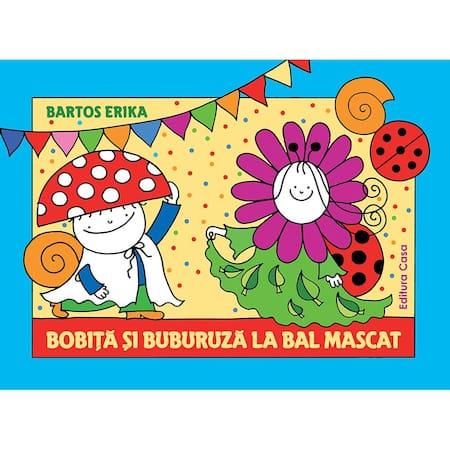Bobiţă şi Buburuză la bal mascat - Bartos Erika,bobita si buburuza carti, povesti cu bobita si buburuza, povesti si desene pentru copii
