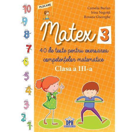 MATEX - Clasa a III-a (Teste matematica) , teste mate clasa a 3-a, caiet exercitii matematica, 40 de teste de matematica