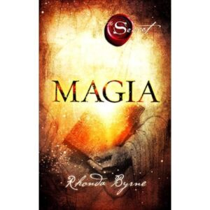 Magia (Secretul) – Rhonda Byrne – Cartea 3
