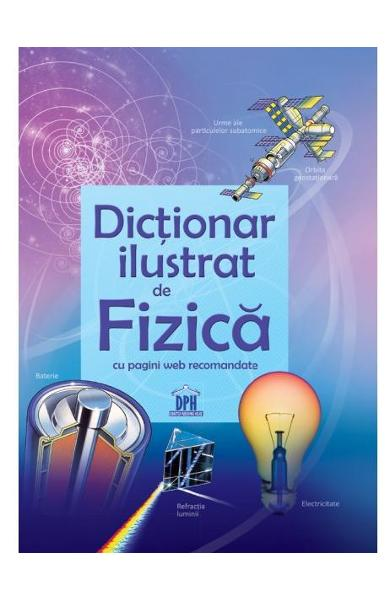 Dictionar ilustrat de Fizica, dictionare gimnaziu, dictionare liceu, dictionare didactice, culegeri elevi, materiale didactice gimnaziu