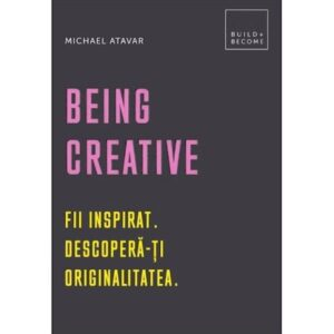 Being Creative – Fii inspirat (Descopera-ti originalitatea)