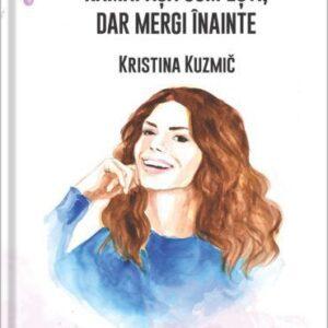 Ramai asa cum esti, dar mergi inainte – Kristina Kuzmic