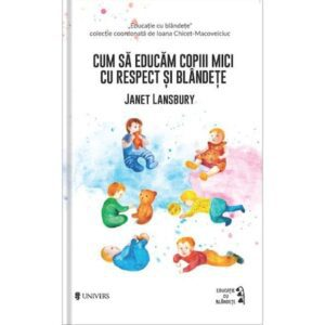 Cum sa educam copiii mici cu respect si blandete – Janet Lansbury