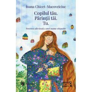 Copilul tau Parintii tai Tu – Ioana Chicet-Macoveiciuc